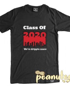Class of 2020 Drippin Sauce T Shirt