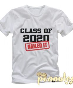 Class of 2020 Nailed It T Shirt