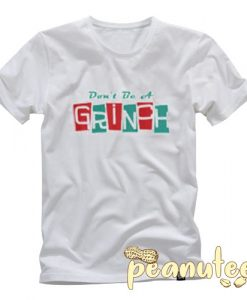 Don't be a Grinch T Shirt