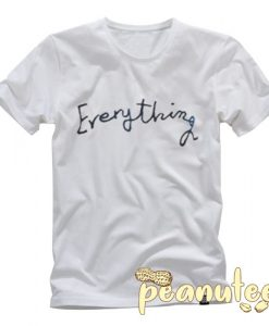 Everything T Shirt