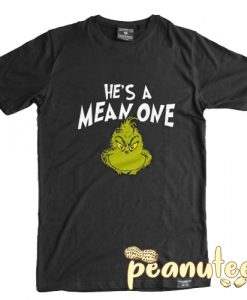 He's a Mean One Mr Grinch T Shirt