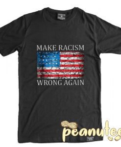 Make Racism Wrong Again Flag T Shirt