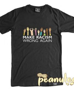Make Racism Wrong Again T Shirt