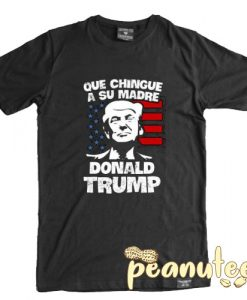 Que Chingue A Su Madre Donald Trump T Shirt