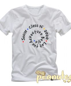 senior class of 2020 let the adventure T Shirt