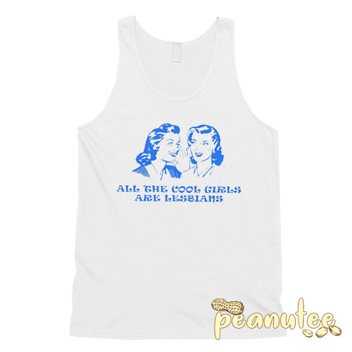 All The Cool Girls Are Lesbians tank top