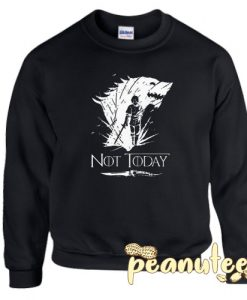 Arya Stark GOT Not today Unisex Sweatshirts