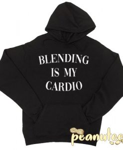 Blending Is My Cardio Hoodie
