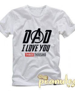 Dad I Love You 3000 T Shirt