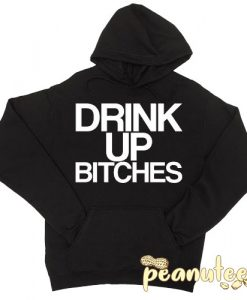 Drink It Up Bitches Hoodie