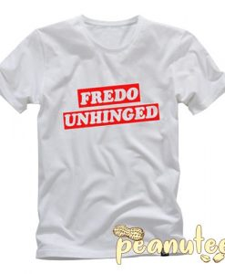 Fredo Unhinged T Shirt