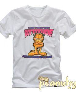 Garfield Don't Need Your Attitude T Shirt