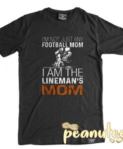 I'm Not Just Any Football Mom T Shirt