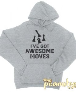I've Got Awesome Moves Chess Hoodie pullover