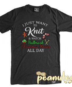 I Just Want To Knit And Watch Hallmark T Shirt