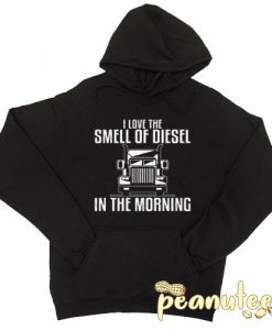 I Love The Smell Of Diesel In The Morning Hoodie