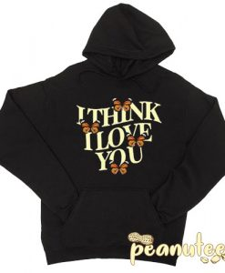I Think I Love You Butterfly Hoodie pullover