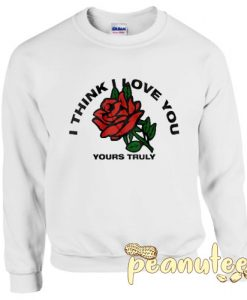 I Think I Love You Yours Truly Sweatshirt Men And Women