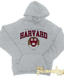 I went to a party at Harvard Hoodie pullover