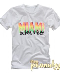 Miami Super Vibes T Shirt