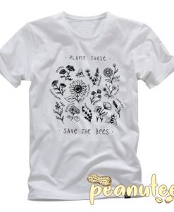 Plant These Save The Bees Flower T Shirt