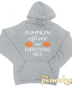 Pumpkin Spice and Everything Nice Hoodie pullover