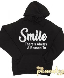 Smile There's Always A Reason To Hoodie