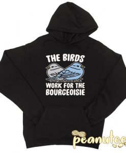 The Birds Work For The Bourgeoisie Hoodie pullover