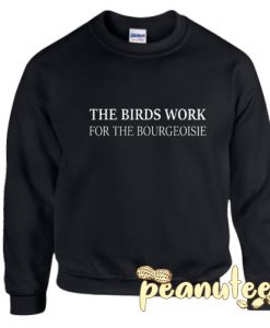 The Birds Work For The Bourgeoisie Letter Sweatshirt