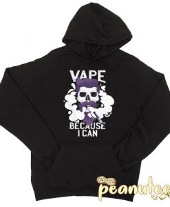 Vape Because I Can Hoodie pullover