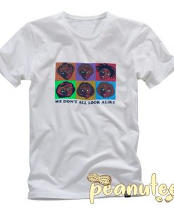 We don't all look alike T Shirt