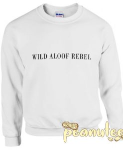 Wild Aloof Rebel Sweatshirt