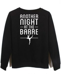 Another Night At The Barre sweatshirt AY