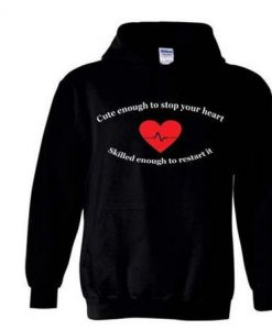 Cute enough to stop your heart Hoodie ay