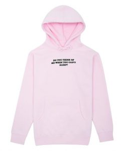 Do You Ever Think of Me Hoodie AY