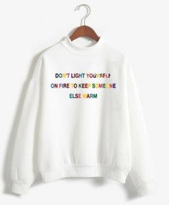 Don't light yourself on fire Unisex Sweatshirts AY