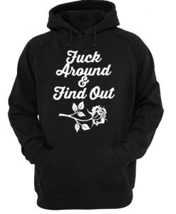 Fuck Around And Find Out hoodie AY