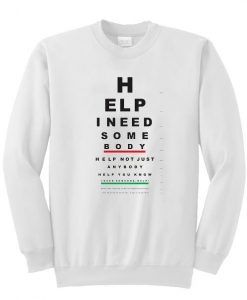 Help I Need Some Body Sweatshirt ay