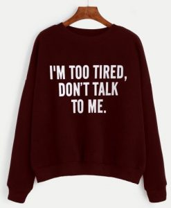 I'm Too Tired Sweatshirt