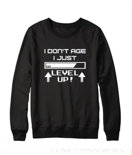 I Dont Age I Just Level Up Sweatshirt ay