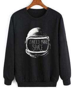 I Need More Space Sweatshirt AY