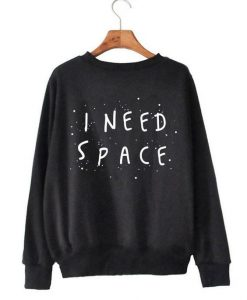 I Need Space, Womens Sweater, Womens Sweatshirt AY
