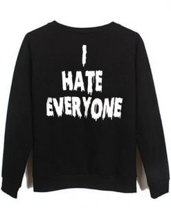 I hate everyone sweatshirt ay
