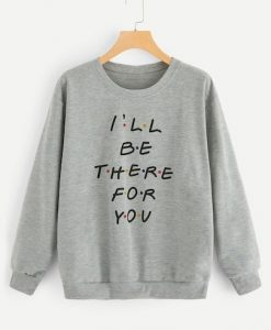 I'll Be there For You Sweatshirt AY
