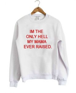 Im the only Hell Sweatshirt ay