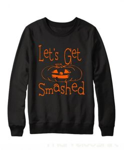 Let's Get Smashed Sweatshirt ay