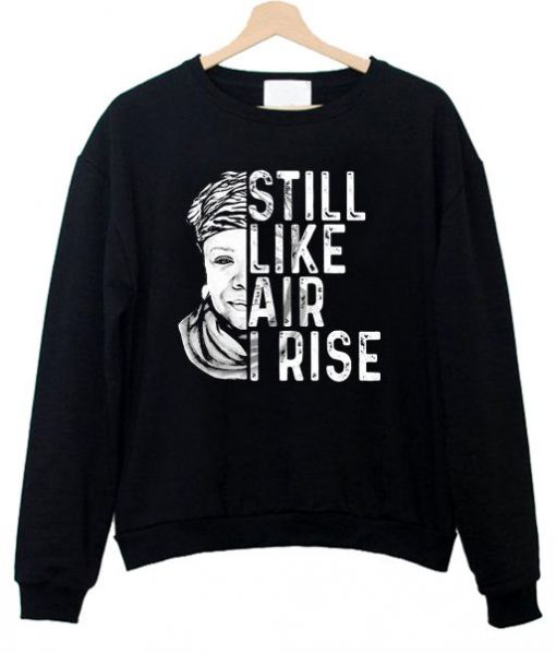 Maya Angelou Still Like Air I Rise Sweatshirt ay