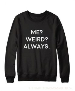 Me Weird always Sweatshirt ay