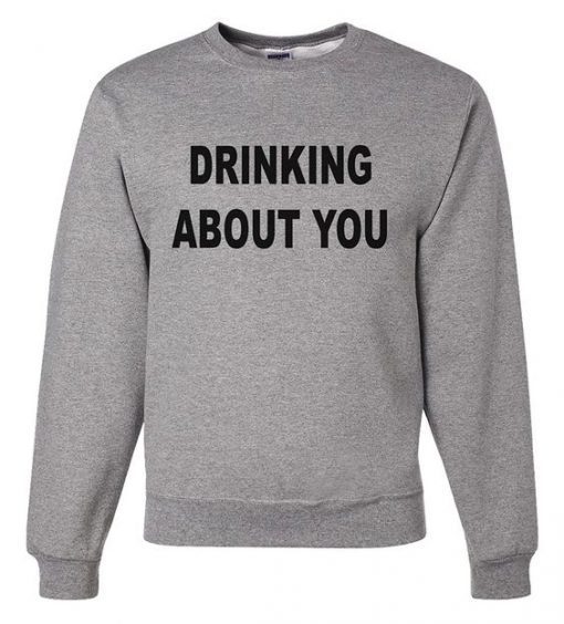 Men's Drinking About You Sweatshirt ay