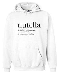 Nutella the only reason Hoodie AY